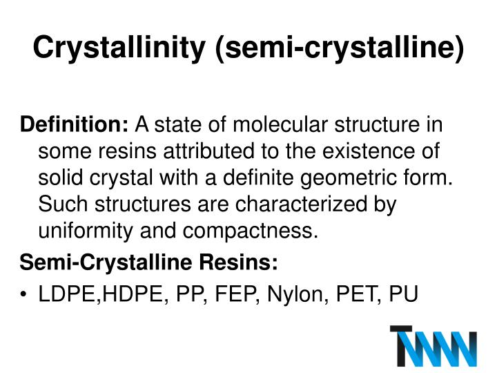 Crystallinity (semi-crystalline)