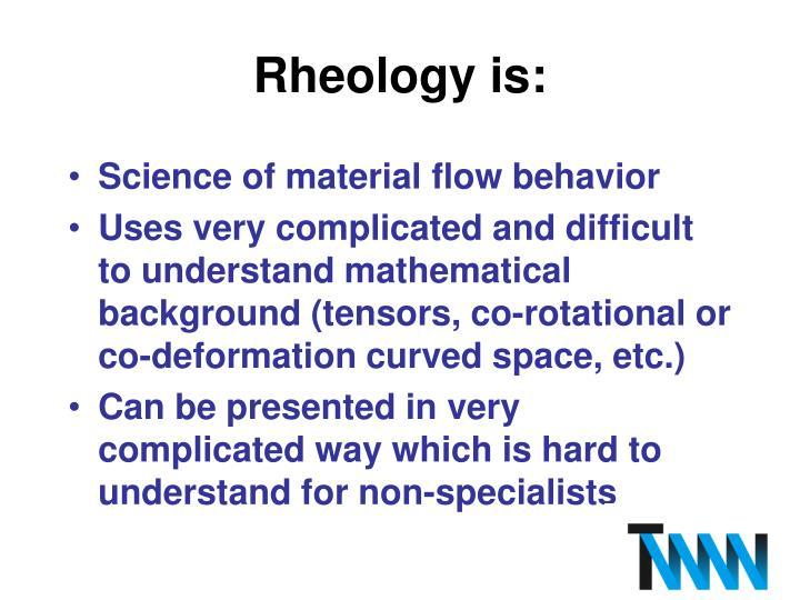 Rheology is: