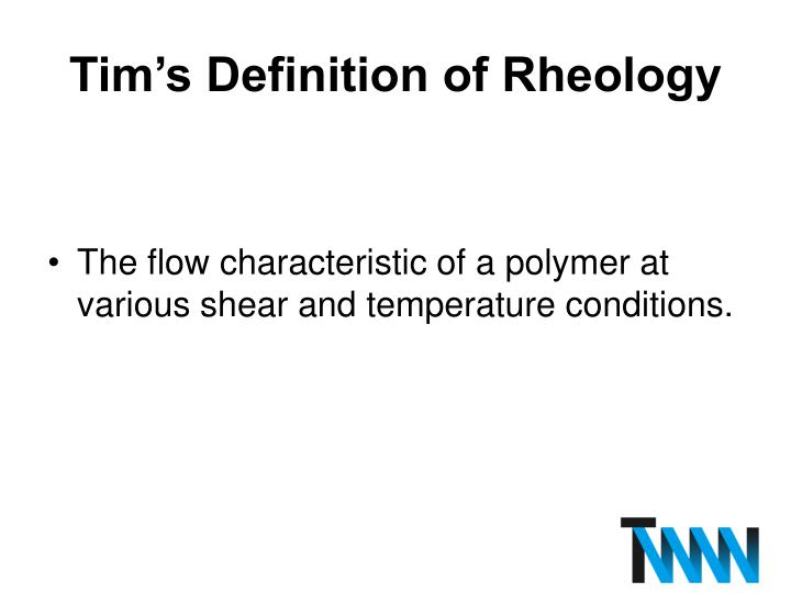 Tim's Definition of Rheology