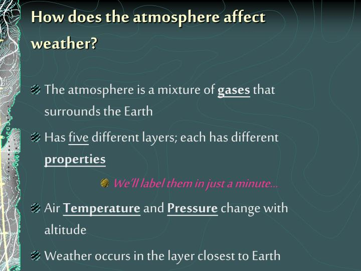 How does the atmosphere affect weather?