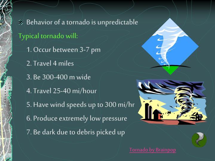 Behavior of a tornado is unpredictable