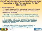 brazil s policy for international cooperation according to the plan of action for s t 2007 2010