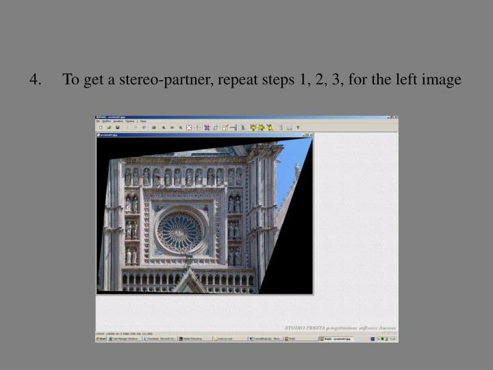 To get a stereo-partner, repeat steps 1, 2, 3, for the left image
