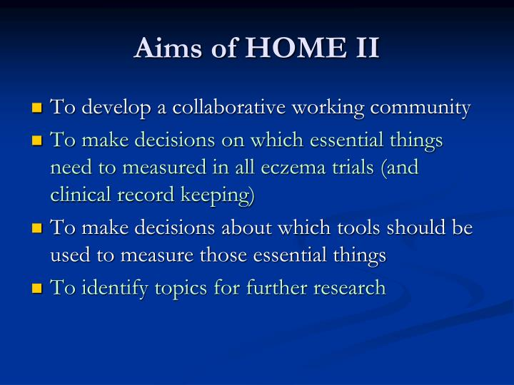 Aims of HOME II