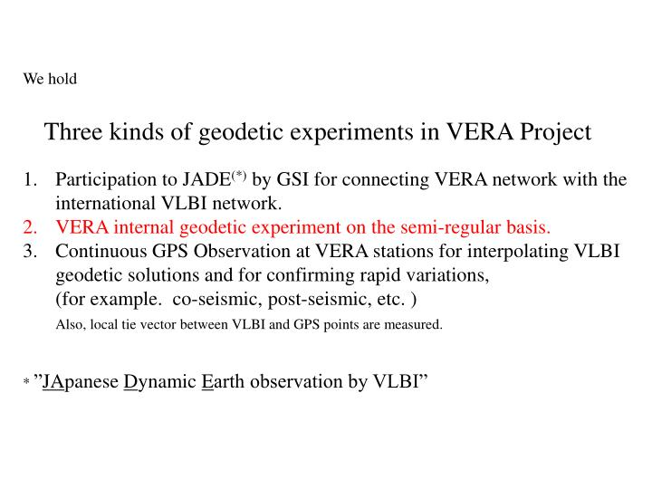 Three kinds of geodetic experiments in VERA Project