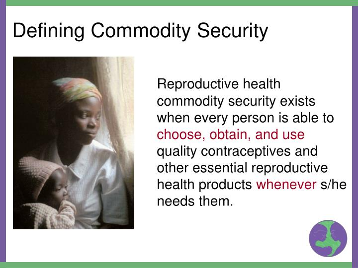 Reproductive health commodity security exists when every person is able to