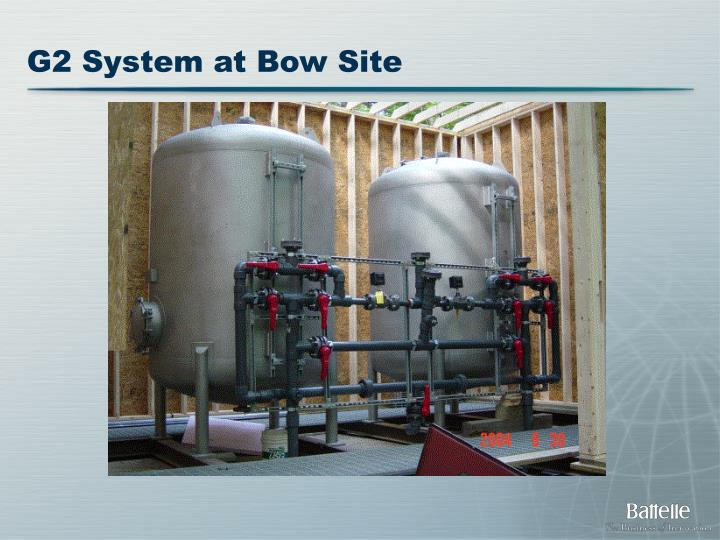 G2 System at Bow Site