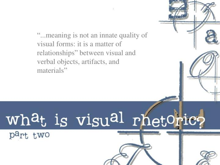 """...meaning is not an innate quality of visual forms: it is a matter of relationships"" between v..."