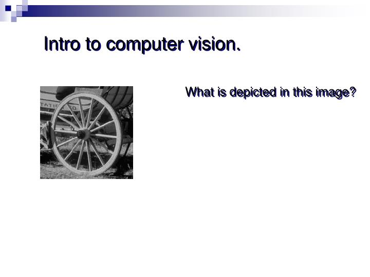 Intro to computer vision.