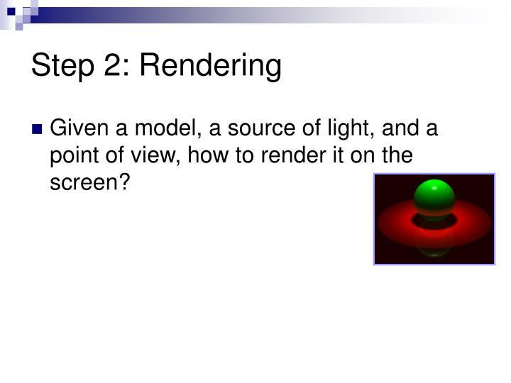 Step 2: Rendering