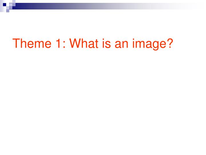 Theme 1 what is an image