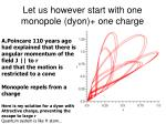 let us however start with one monopole dyon one charge