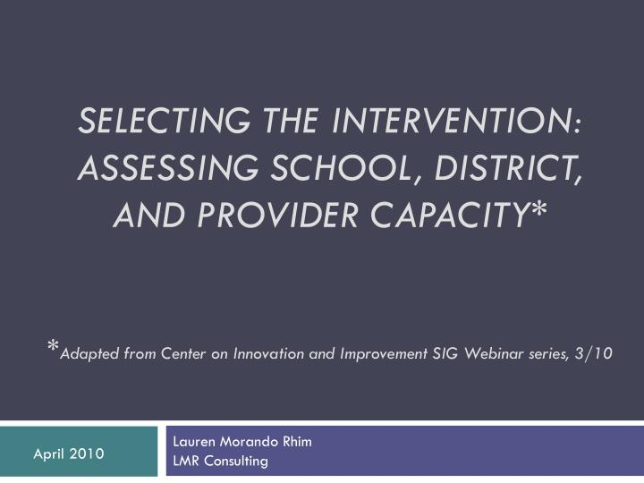 SELECTING THE INTERVENTION: ASSESSING SCHOOL, DISTRICT, AND PROVIDER CAPACITY*