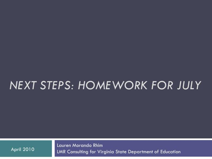 NEXT STEPS: HOMEWORK FOR JULY