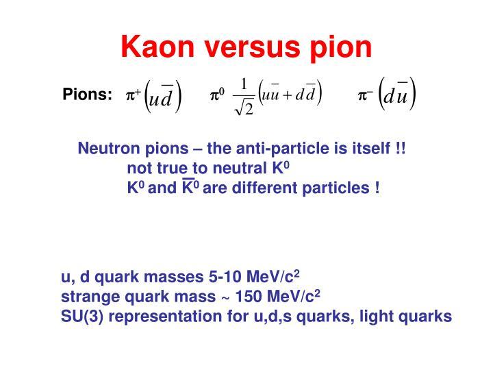 Kaon versus pion