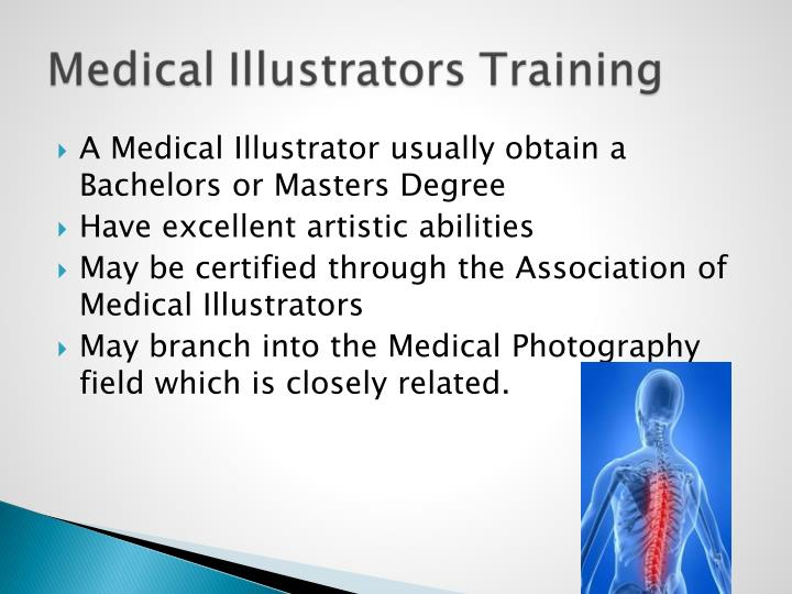 A Medical Illustrator usually obtain a Bachelors or Masters Degree