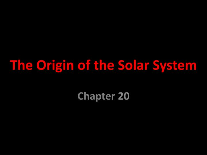 PPT - The Origin of the Solar System PowerPoint ...