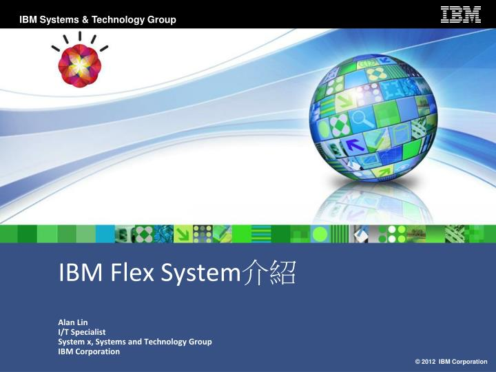 Ibm flex system alan lin i t specialist system x systems and technology group ibm corporation