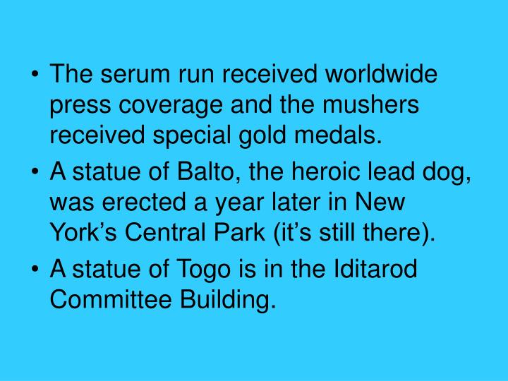 The serum run received worldwide press coverage and the mushers received special gold medals.