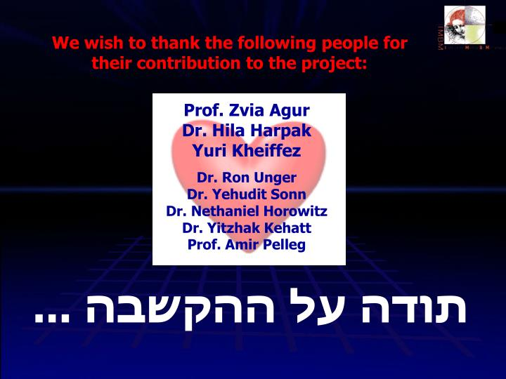 We wish to thank the following people for their contribution to the project: