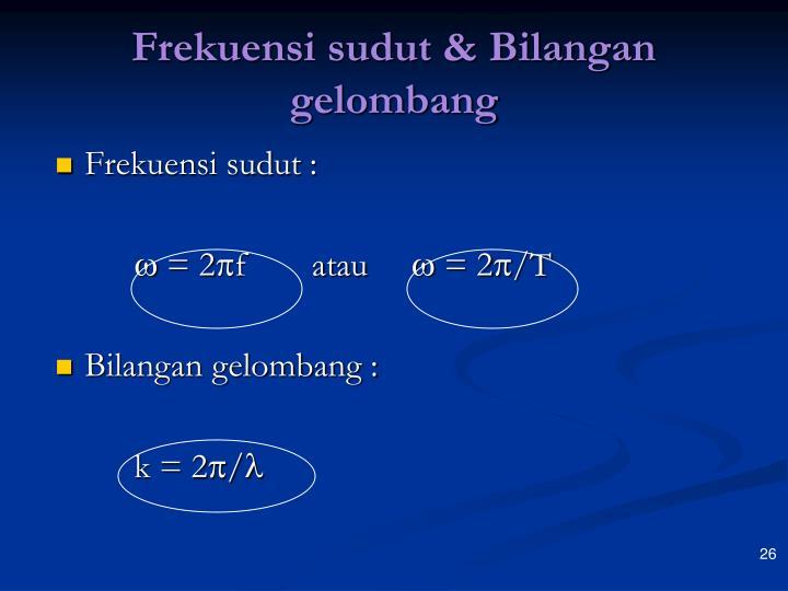 Frekuensi sudut & Bilangan gelombang
