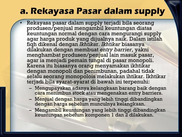a. Rekayasa Pasar dalam supply