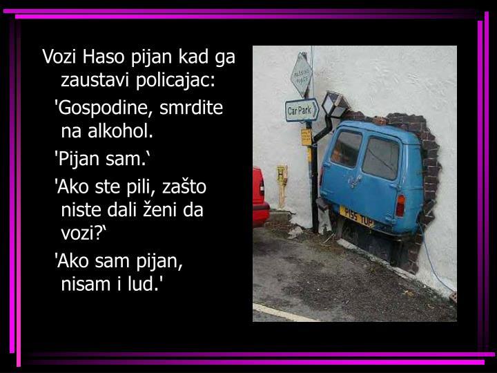 Vozi Haso pijan kad ga zaustavi policajac: