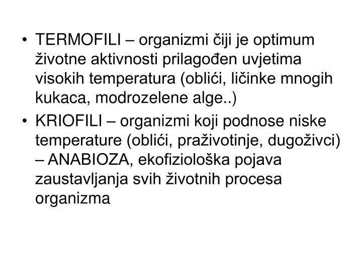 TERMOFILI – organizmi čiji je optimum životne aktivnosti prilagođen uvjetima visokih temperatura (oblići, ličinke mnogih kukaca, modrozelene alge..)