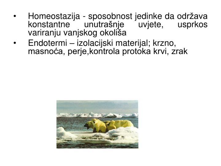 Homeostazija - sposobnost jedinke da održava konstantne unutrašnje uvjete, usprkos variranju vanjskog okoliša