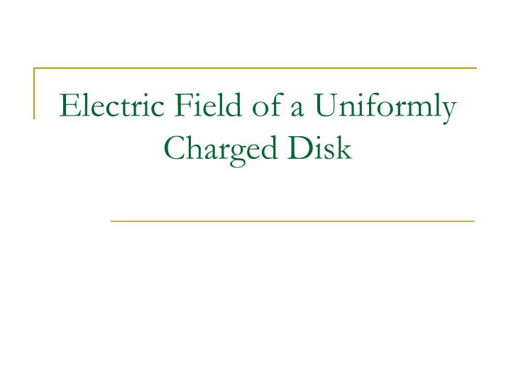 Electric Field of a Uniformly Charged Disk