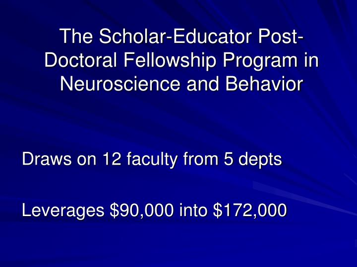 The Scholar-Educator Post-Doctoral Fellowship Program in Neuroscience and Behavior