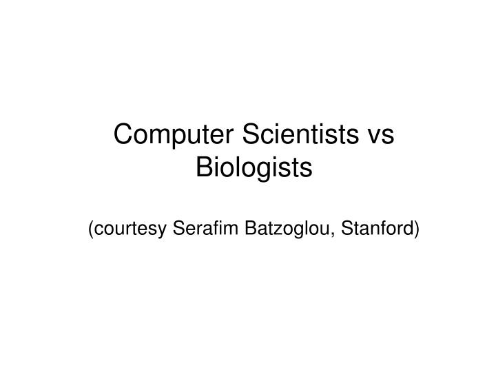 Computer Scientists vs Biologists