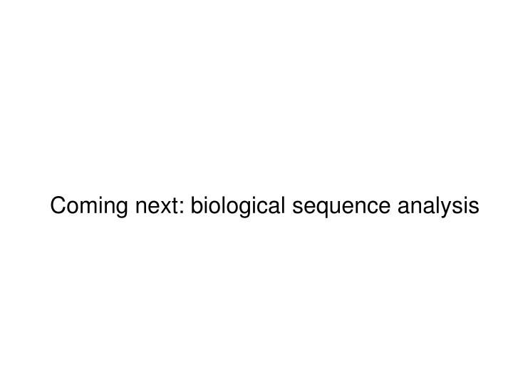 Coming next: biological sequence analysis
