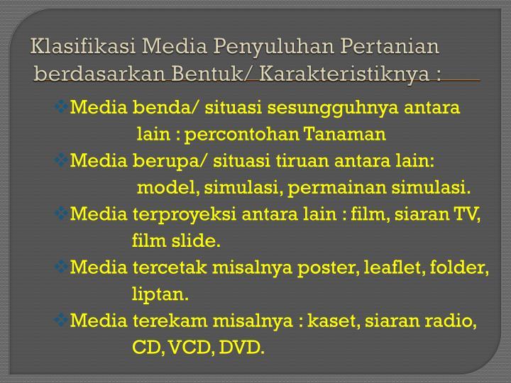 Klasifikasi Media Penyuluhan Pertanian  berdasarkan Bentuk/ Karakteristiknya :
