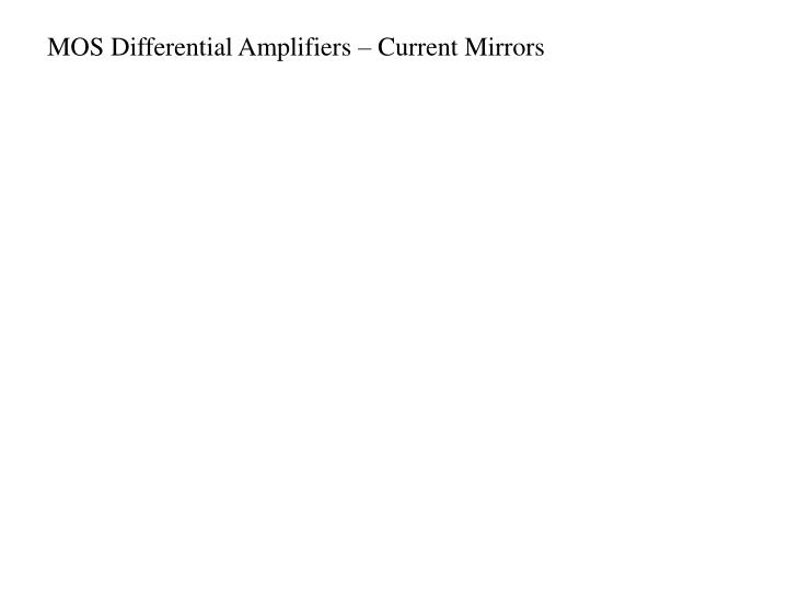 MOS Differential Amplifiers – Current Mirrors