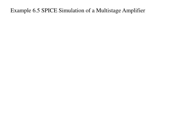 Example 6.5 SPICE Simulation of a Multistage Amplifier