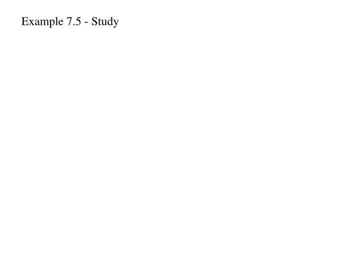 Example 7.5 - Study