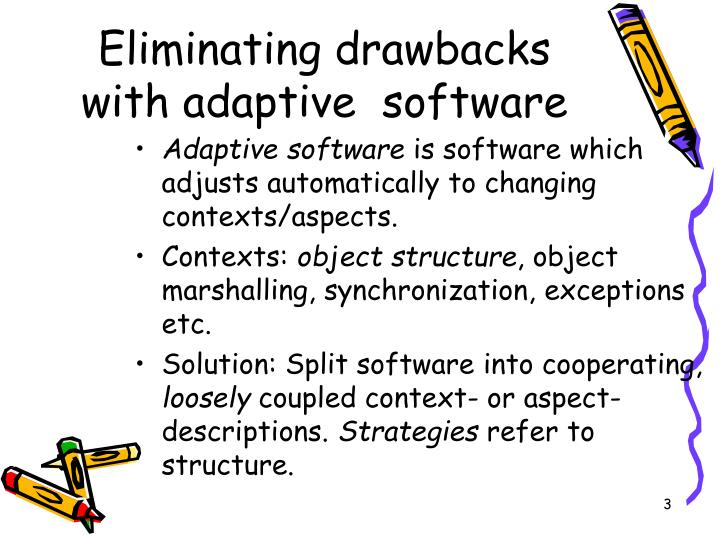 Eliminating drawbacks with adaptive software