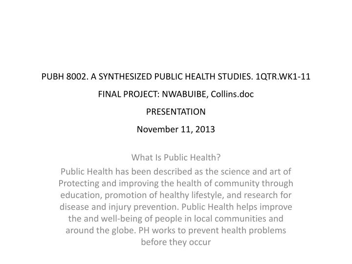 PUBH 8002. A SYNTHESIZED PUBLIC HEALTH STUDIES. 1QTR.WK1-11