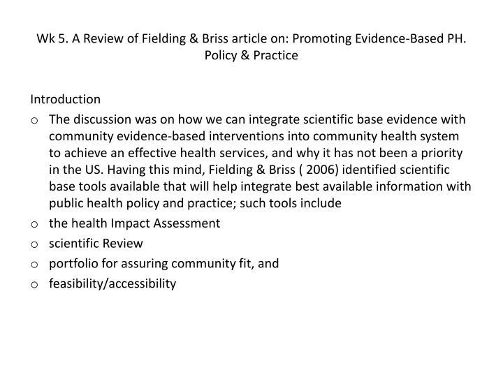 Wk 5. A Review of Fielding & Briss article on: Promoting Evidence-Based PH. Policy & Practice