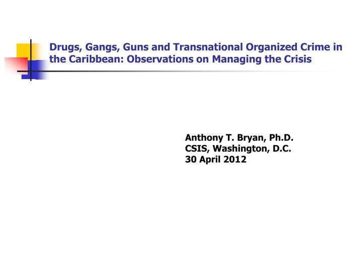 Drugs, Gangs, Guns and Transnational Organized Crime in the Caribbean: Observations on Managing the Crisis