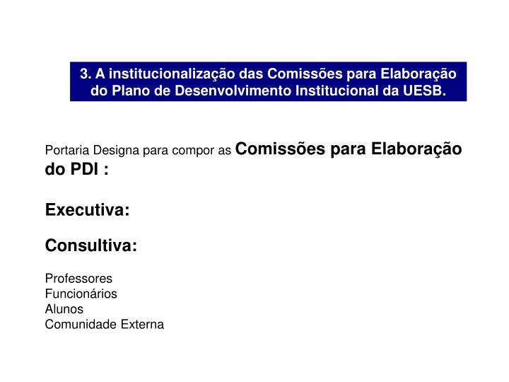 3. A institucionalização das Comissões para Elaboração do Plano de Desenvolvimento Institucional da UESB.
