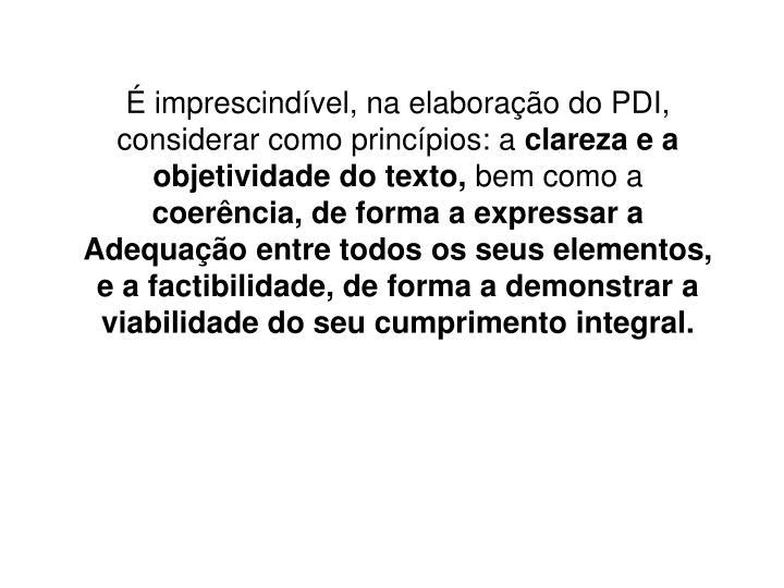 É imprescindível, na elaboração do PDI, considerar como princípios: a