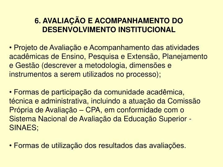 6. AVALIAÇÃO E ACOMPANHAMENTO DO DESENVOLVIMENTO INSTITUCIONAL