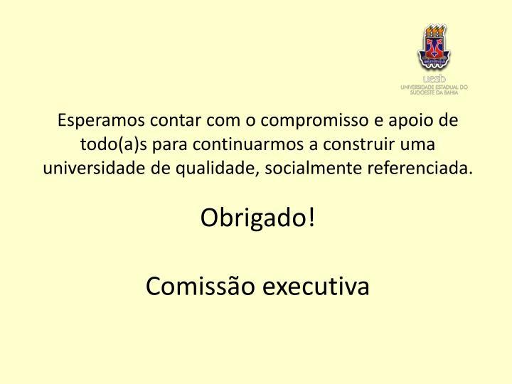 Esperamos contar com o compromisso e apoio de todo(a)s para continuarmos a construir uma universidade de qualidade, socialmente referenciada.