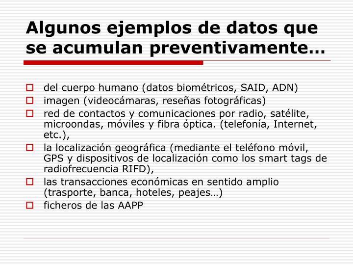 Algunos ejemplos de datos que se acumulan preventivamente…