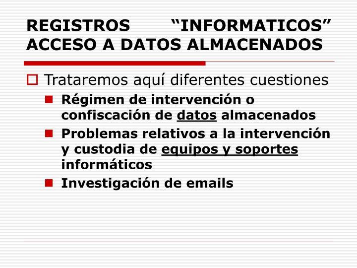 """REGISTROS """"INFORMATICOS"""" ACCESO A DATOS ALMACENADOS"""