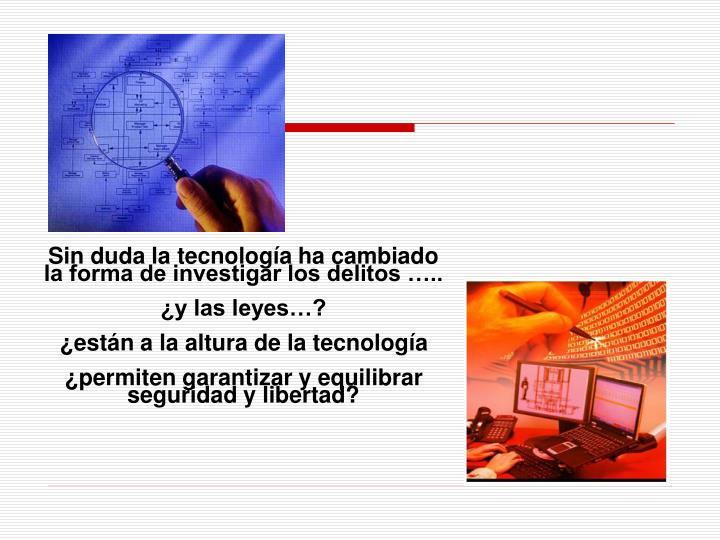 Sin duda la tecnología ha cambiado la forma de investigar los delitos …..