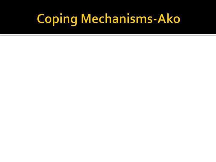 Coping Mechanisms-Ako