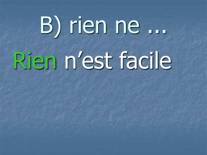 B) rien ne ...